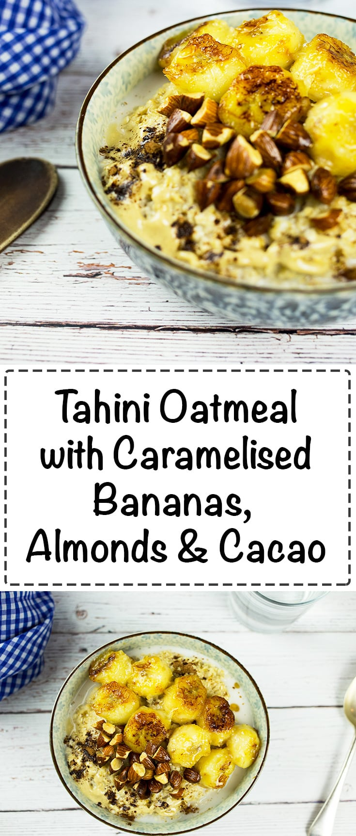 Tahini Oatmeal with Caramelised Bananas, Almonds & Cacao - A nourishing and delicious bowl of oatmeal that will give you a tasty start to the day. Gluten Free/Vegan/DairyFree/Refined Sugar Free