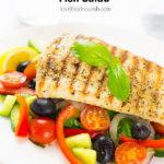 Healthy Fish Salad with grilled fish and a tasty greek salad. #fishsalad #greeksalad #paleo #whole30 #glutenfree #healthydinner #fish
